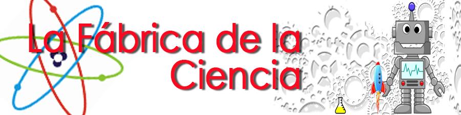 LA FÁBRICA DE LA CIENCIA