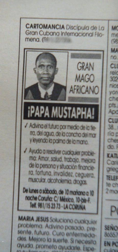 """Papa Mustapha se anunciaba en varios diarios españoles de esta guisa: """"Gran Mago Africano: Ayudo a resolver cualquier problema. Amor, Salud, trabajo, mejora de la persona y la situación financiera. Fortuna, invalidez, ceguera, alcoholemia, muscular, drogas, etc.""""."""