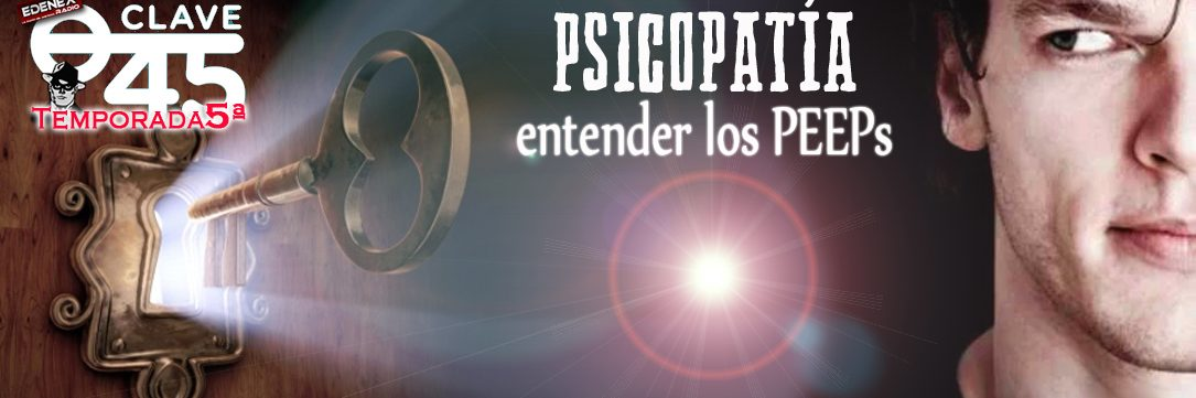 """Medianoche del Domingo al Lunes, estreno exclusivo en www.edenex.es de CLAVE 45, dirigido por Gerald Dean. """"Hemos hecho un sin fin de referencias a los Psicópatas en el poder. Incluso les hemos dado un acrónimo: PEEPs. Pero, ¿qué sabemos de verdad de la Psicopatía? Hoy contamos con la presencia de la psiquiatra Maribel Rodríguez y ella, con sus dotes divulgativas, nos da un repaso magistral a lo que es la psicopatía y como se muestra en nuestro entorno social. """""""