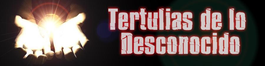 TERTULIAS DE LO DESCONOCIDO
