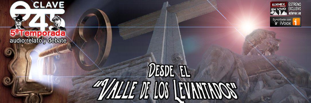 """Medianoche de domingo a lunes en #laradiodelmisterio, www.edenex.es #EDENEX, una debate y audio-relato de máxima actualidad en """"CLAVE 45"""", """"Desde le valle de los levantados"""". """"Hoy David Santiso Fernández nos ofrece un audio-relato de su autoría, que va a sorprender a muchos por su imaginación, además de por su sutileza e ingenio. Después, nos pondremos al día con la actualidad, con los problemas de la injusticia española, el auge del Neo-Nazismo en las calles y redes. Finalmente, leeremos correos y comentarios de los oyentes."""" Dirige: Gerald Dean."""